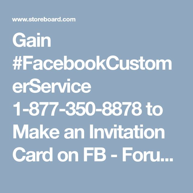 Gain #FacebookCustomerService 1-877-350-8878 to Make an Invitation Card on FB - Forums - Storeboard