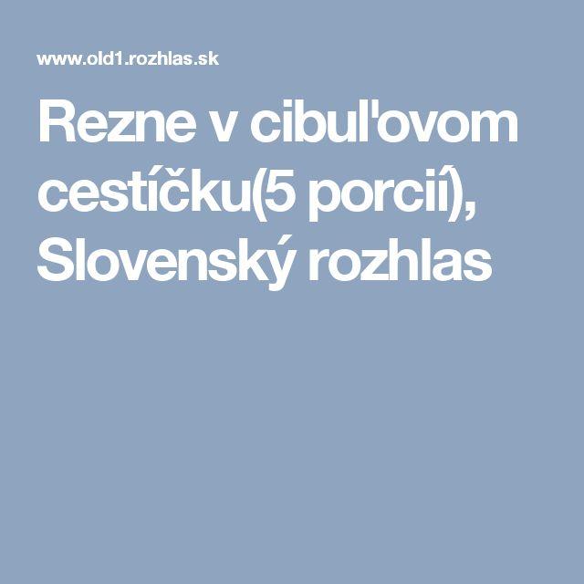 Rezne v cibuľovom cestíčku(5 porcií), Slovenský rozhlas