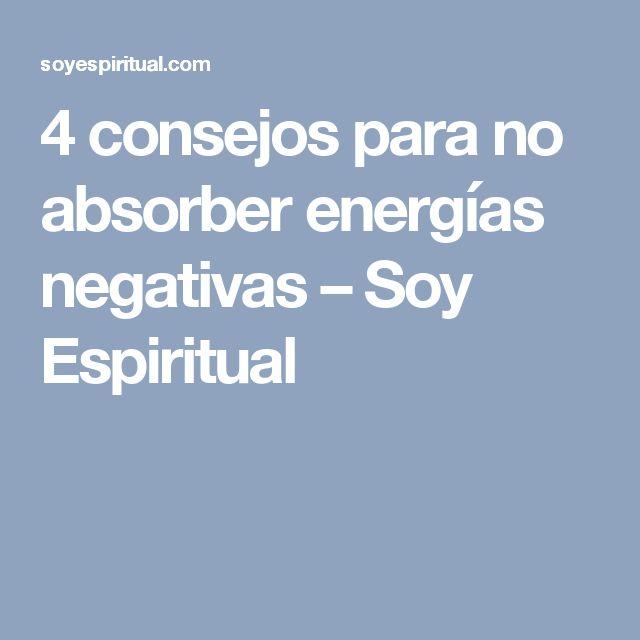 4 consejos para no absorber energías negativas – Soy Espiritual
