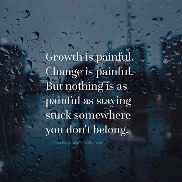 Growth Is Painful, Change Is Painful
