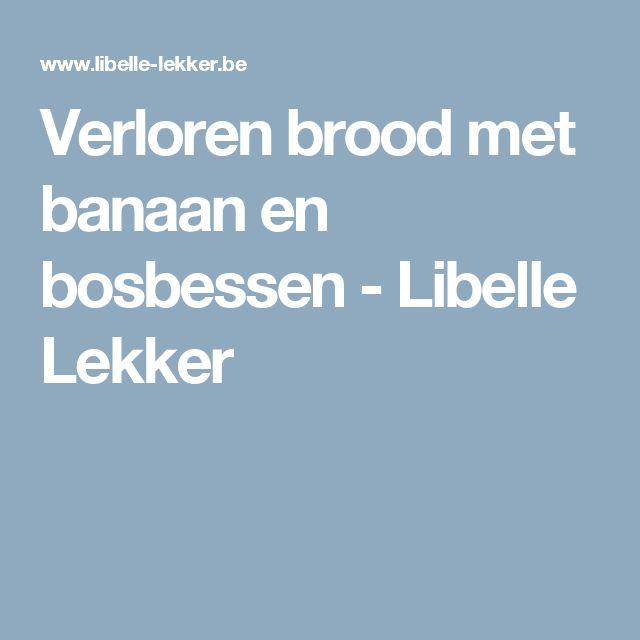 Verloren brood met banaan en bosbessen -                         Libelle Lekker