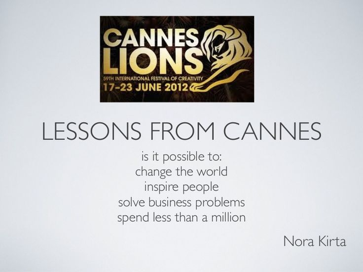Lessons from Cannes Lions by Nora Kirta by DDBLatvia via slideshare