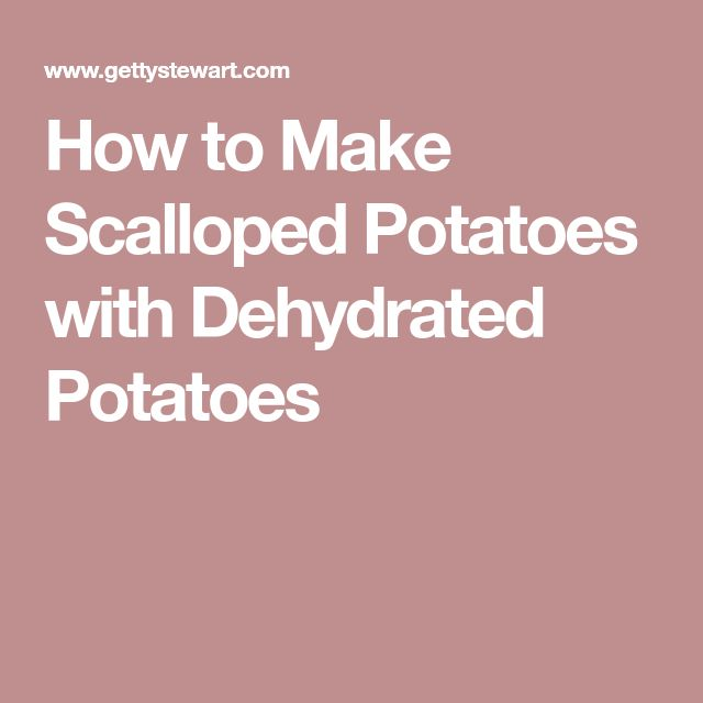 How to Make Scalloped Potatoes with Dehydrated Potatoes