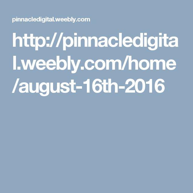 http://pinnacledigital.weebly.com/home/august-16th-2016