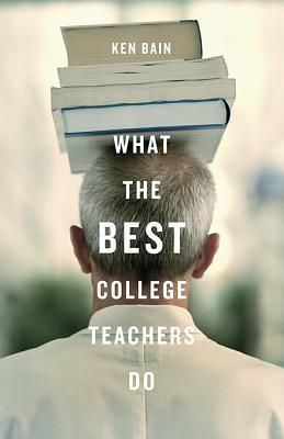 What the Best College Teachers Do by Ken Bain--recommended at Teach me to Teach
