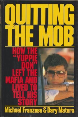 """Quitting The Mob: How The """"Yuppie Don"""" Left The Mafia And Lived To Tell His Story: ..."""