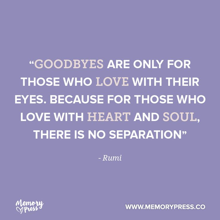 """Goodbyes are only for those who love with their eyes. Because for those who love with heart and soul, there is no separation"" - Rumi. A collection of short funeral quotes to guide us through grief - by Memory Press, creators of beautiful, uplifting and memorable funeral programs."
