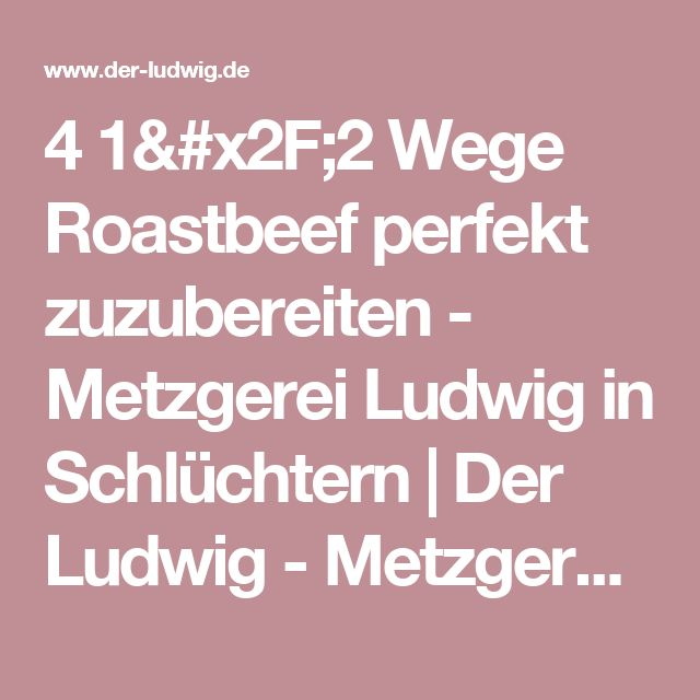 4 1/2 Wege Roastbeef perfekt zuzubereiten  - Metzgerei Ludwig in Schlüchtern | Der Ludwig - Metzgerei - Online-Shop