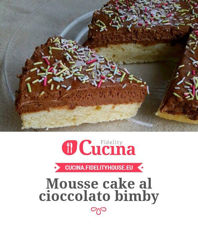 Mousse cake al cioccolato bimby