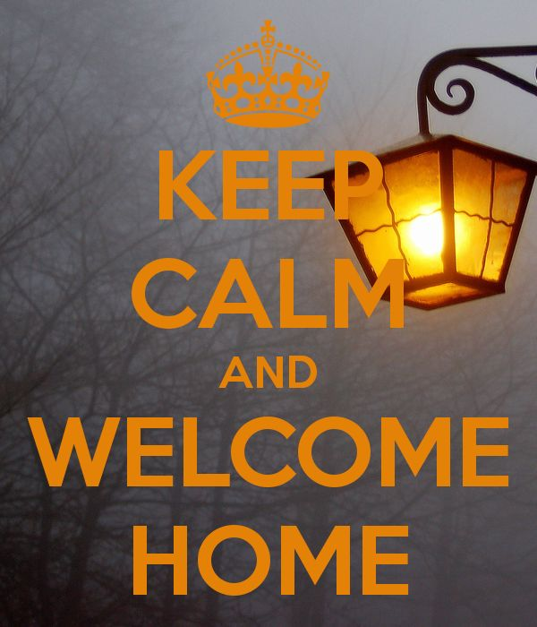 Welcome Back Home My Love Quotes: KEEP CALM AND WELCOME HOME