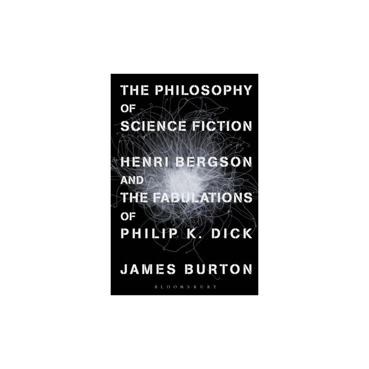 Philosophy of Science Fiction : Henri Bergson and the Fabulations of Philip K. Dick (Paperback) (James