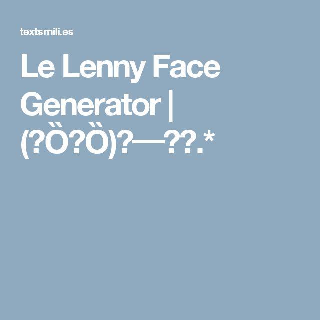 Le Lenny Face Generator | (∩ȌᴥȌ)⊃━☆゚.*