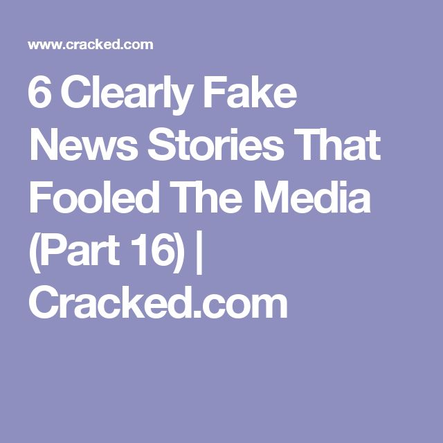 6 Clearly Fake News Stories That Fooled The Media (Part 16) | Cracked.com