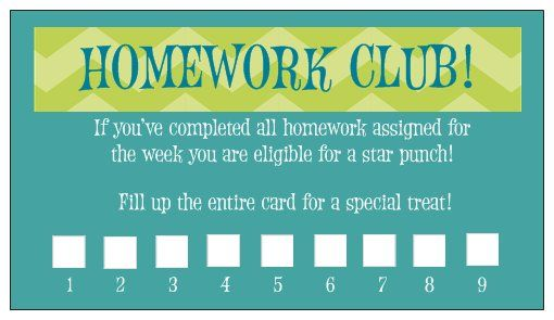 Yay! I feel so proud of my homework club punch card that I made via Vistaprint!  My plan is to give out a new one every nine weeks and have a special incentive like a popsicle/pizza party, movie day, etc.  Still going to have to think about the reward. :)