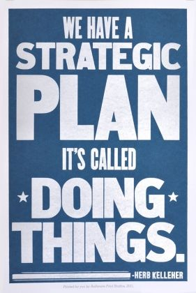 "Best poster ever. ""We have a strategic plan. It's called doing things."" By Baltimore Print Studio."
