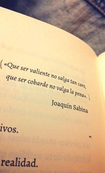 """""""Que ser valiente no salga tan caro, que ser cobarde no valga la pena."""" #frases #citas"""