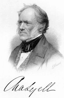 Sir Charles Lyell, 1st Baronet, (14 November 1797 – 22 February 1875) was a lawyer and the foremost geologist of his day. He is best known as the author of Principles of Geology, which popularised James Hutton's concepts of uniformitarianism – the idea that the Earth was shaped by the same processes still in operation today.  Lyell was also one of the first to believe that the world is older than 300 million years.