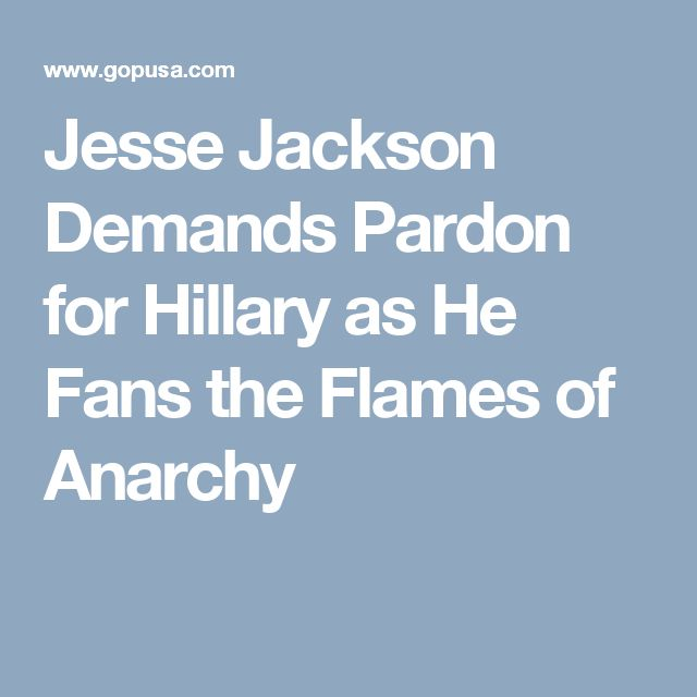 Jesse Jackson Demands Pardon for Hillary as He Fans the Flames of Anarchy