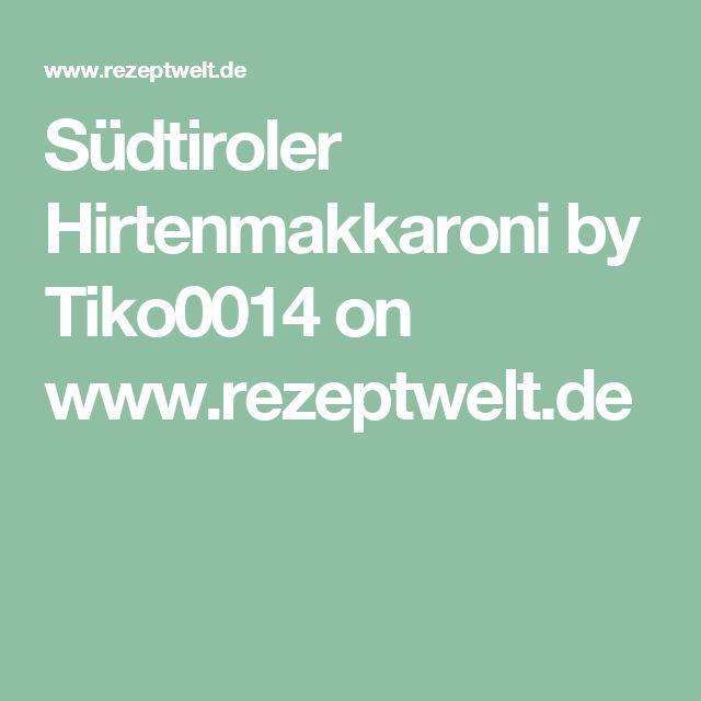 Südtiroler Hirtenmakkaroni  by Tiko0014 on www.rezeptwelt.de