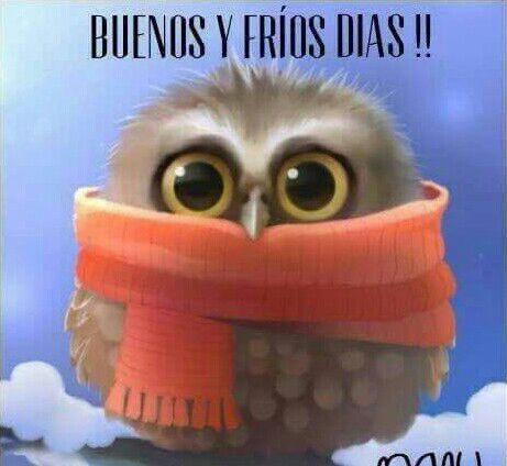 En Dias buenos y frios - keep yourself warm.