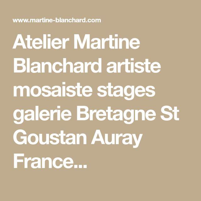 Atelier Martine Blanchard artiste mosaiste stages galerie Bretagne St Goustan Auray France...