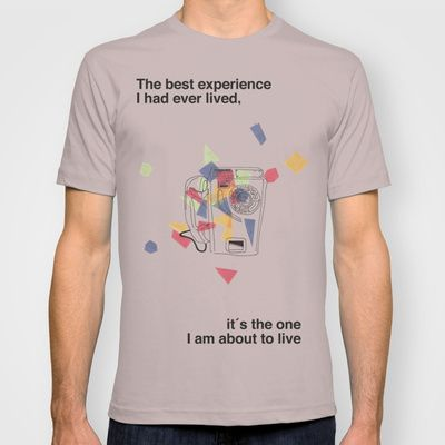The best experience I have ever lived.. it´s the one I am about to live T-shirt by trasteverestudio - $18.00