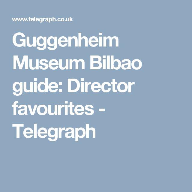 Guggenheim Museum Bilbao guide: Director favourites - Telegraph