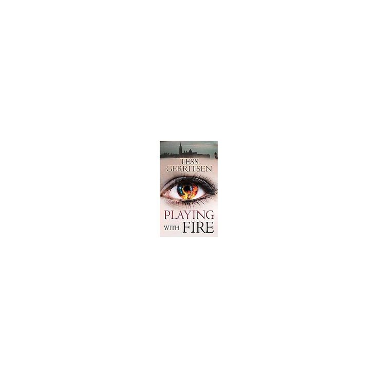 Playing With Fire (Large Print) (Hardcover) (Tess Gerritsen) - presumed guilty tess gerritsen