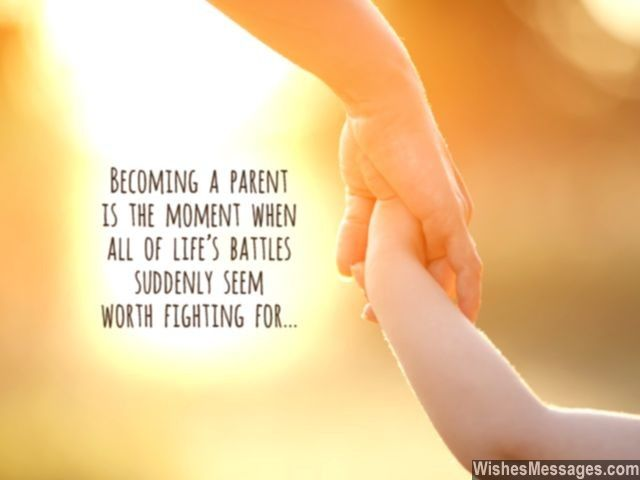 Becoming a parent is the moment when all of life's battles suddenly seem worth fighting for... via WishesMessages.com