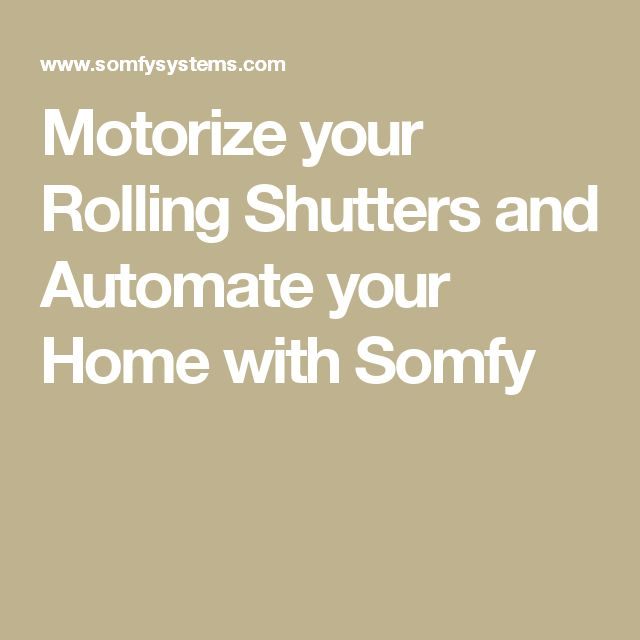 Motorize your Rolling Shutters and Automate your Home with Somfy