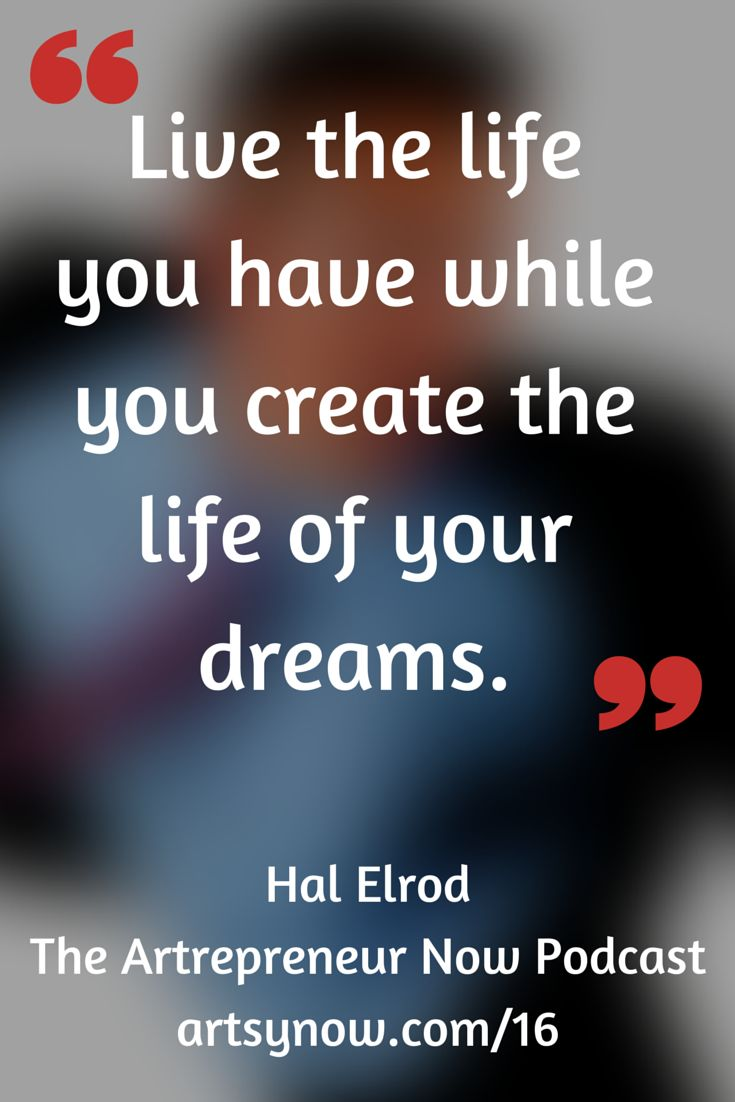 """""""Live the life you have while you create the life of your"""