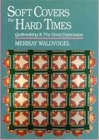 Soft covers for hard times : quiltmaking & the Great Depression /  Merikay Waldvogel ; introduction by Robert Cogswell ; photography by David Luttrell