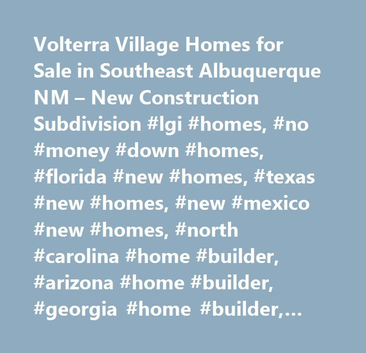 Volterra Village Homes for Sale in Southeast Albuquerque NM – New Construction Subdivision #lgi #homes, #no #money #down #homes, #florida #new #homes, #texas #new #homes, #new #mexico #new #homes, #north #carolina #home #builder, #arizona #home #builder, #georgia #home #builder, #texas #home #builder, #florida #home #builder, #arizona #new #homes, #georgia #new #homes, #the #leader #in #affordable #new #homes, #quick #move-in…