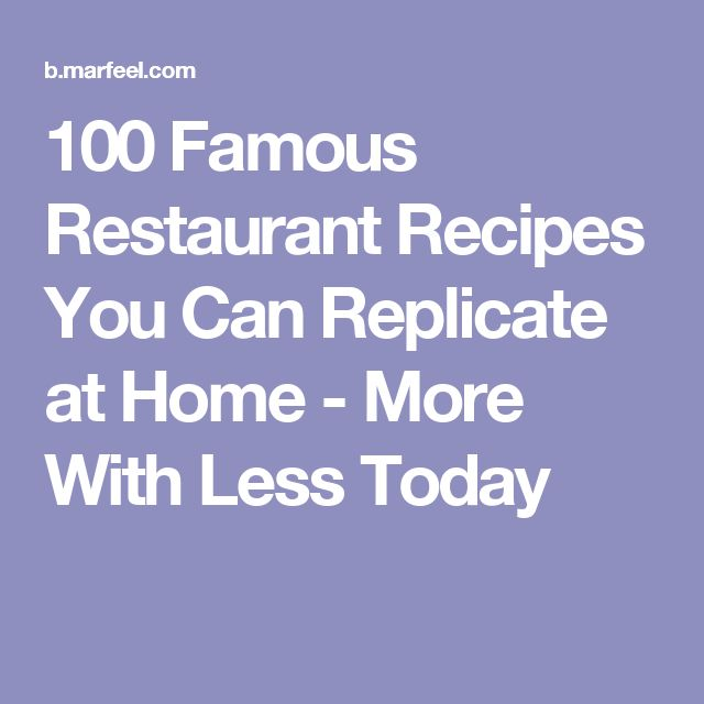 100 Famous Restaurant Recipes You Can Replicate at Home - More With Less Today