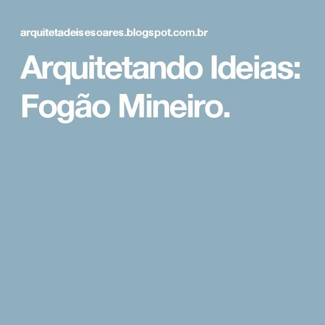 Arquitetando Ideias: Fogão Mineiro.