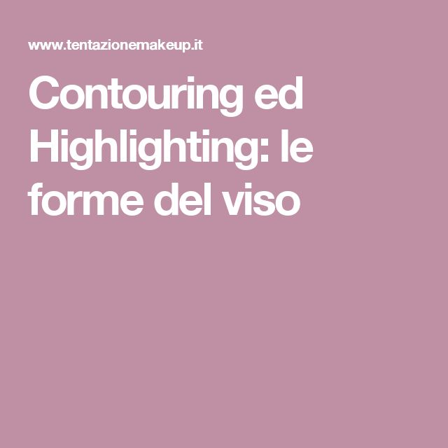 Contouring ed Highlighting: le forme del viso