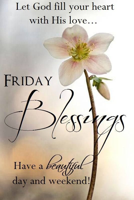 Friday Blessings, Let God fill your heart with His love. Amen.