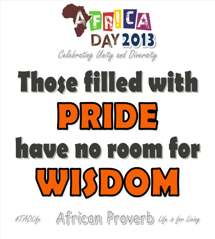 #Poster> Those filled with pride have no room for wisdom.  African Proverb #AfricaDay #AfricaDay2013 #taolife