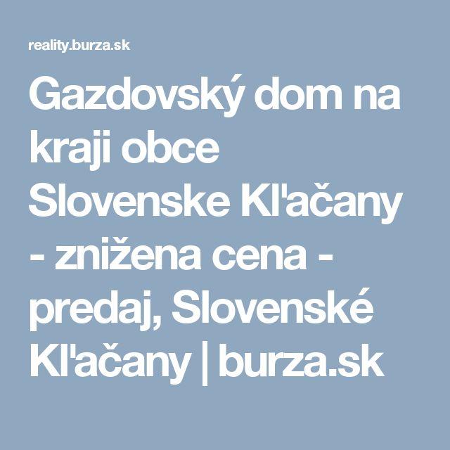 Gazdovský dom na kraji obce Slovenske Kľačany - znižena cena - predaj, Slovenské Kľačany | burza.sk