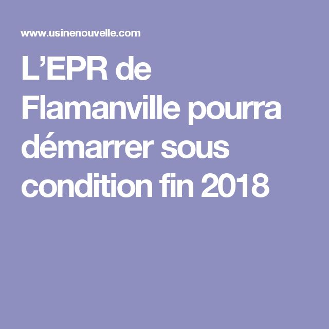 L'EPR de Flamanville pourra démarrer sous condition fin 2018