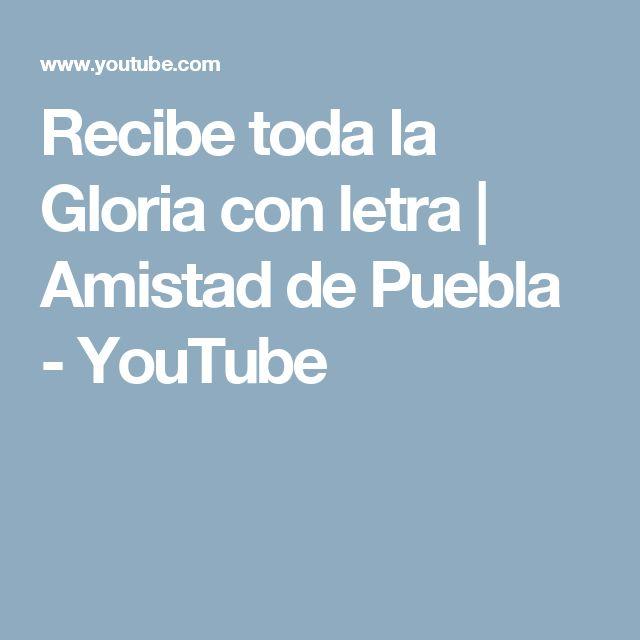 Recibe toda la Gloria con letra | Amistad de Puebla - YouTube