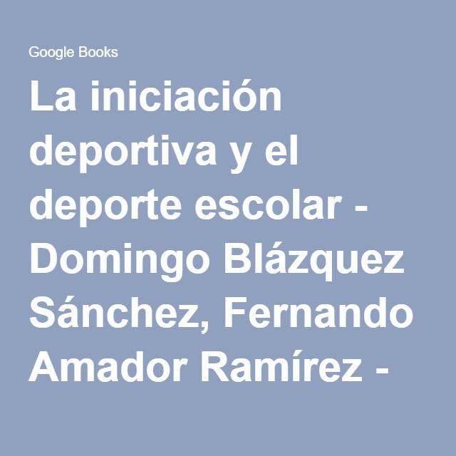 La iniciación deportiva y el deporte escolar - Domingo Blázquez Sánchez, Fernando Amador Ramírez - Google Libros