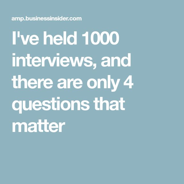 I've held 1000 interviews, and there are only 4 questions that matter