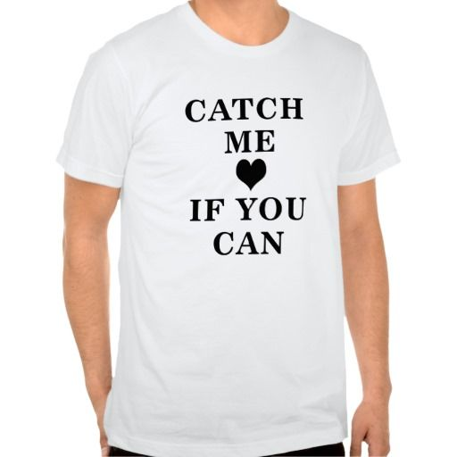 CATCH ME IF YOU CAN T SHIRT. get it on : http://www.zazzle.com/catch_me_if_you_can_t_shirt-235007504640399219?rf=238054403704815742