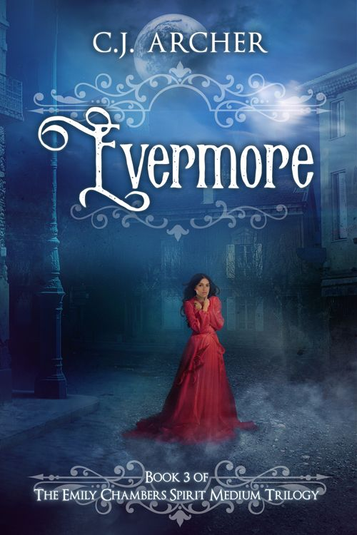 Evermore, Book 3 of The Emily Chambers Spirit Medium Trilogy by CJ Archer.