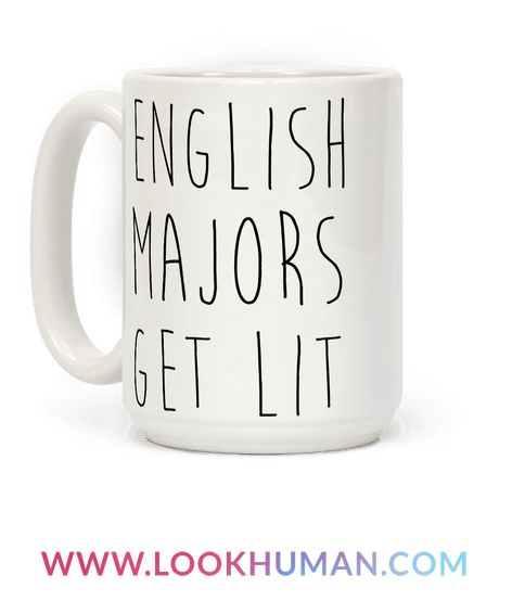 English Majors Get Lit. It's a pun. Show you're an English major with a hilarious sense of humor and hip vocabulary with this mug.