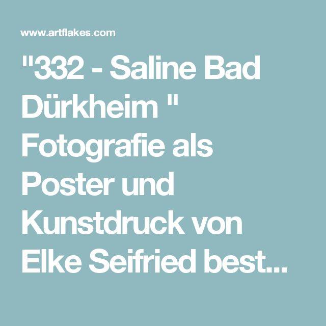"""""""332 - Saline Bad Dürkheim """" Fotografie als Poster und Kunstdruck von Elke Seifried bestellen. - ARTFLAKES.COM"""