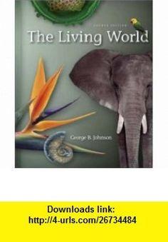 The Living World, 4th Edition (9780072999860) George B Johnson , ISBN-10: 0072999861  , ISBN-13: 978-0072999860 ,  , tutorials , pdf , ebook , torrent , downloads , rapidshare , filesonic , hotfile , megaupload , fileserve