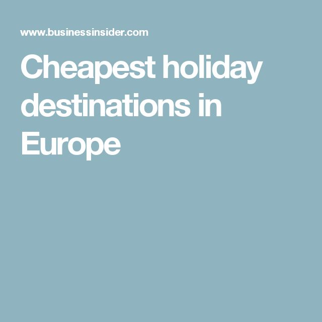 Cheapest holiday destinations in Europe