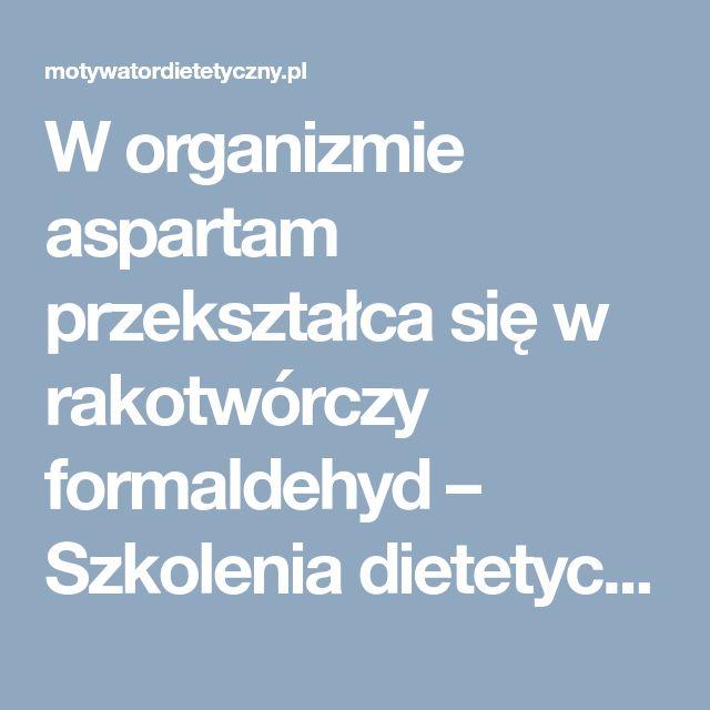 W organizmie aspartam przekształca się w rakotwórczy formaldehyd – Szkolenia dietetyczne